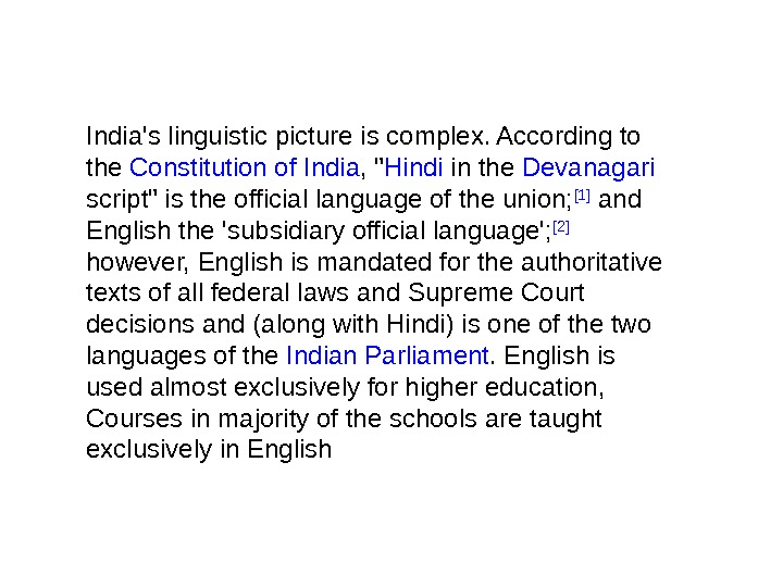 India's linguistic picture is complex. According to the Constitution of India ,  Hindi in the