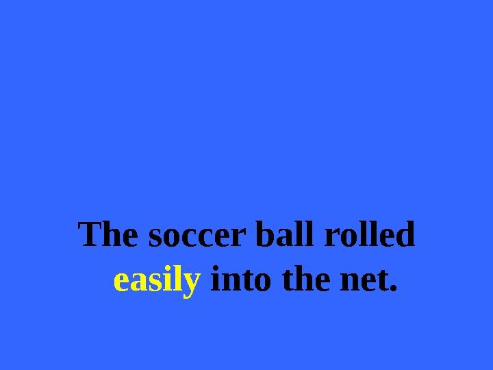 The soccer ball rolled easily into the net.