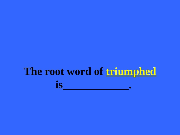 The root word of triumphed  is______.