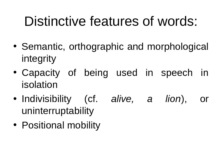 Distinctive features of words:  • Semantic,  orthographic and morphological integrity • Capacity of being