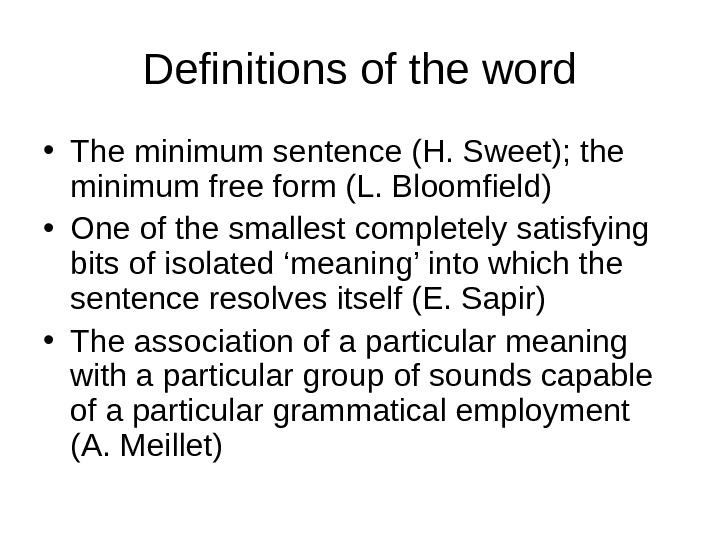 Definitions of the word • The minimum sentence (H. Sweet); the minimum free form (L. Bloomfield)