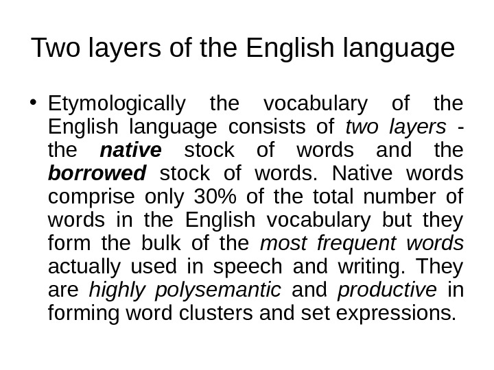 Two layers of the English language  • Etymologically the vocabulary of the English language consists