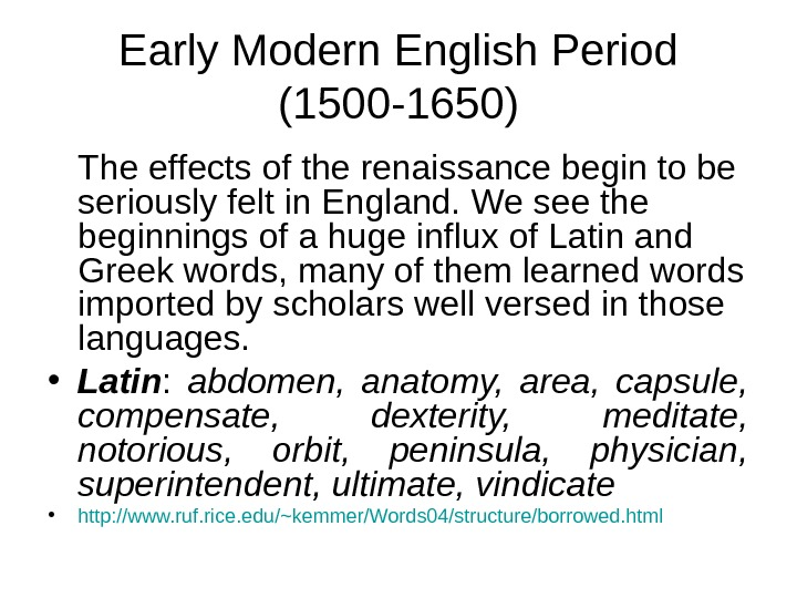 Early Modern English Period (1500 -1650) The effects of the renaissance begin to be seriously felt