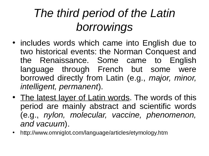 The third period of the Latin borrowings • includes words which came into English due to