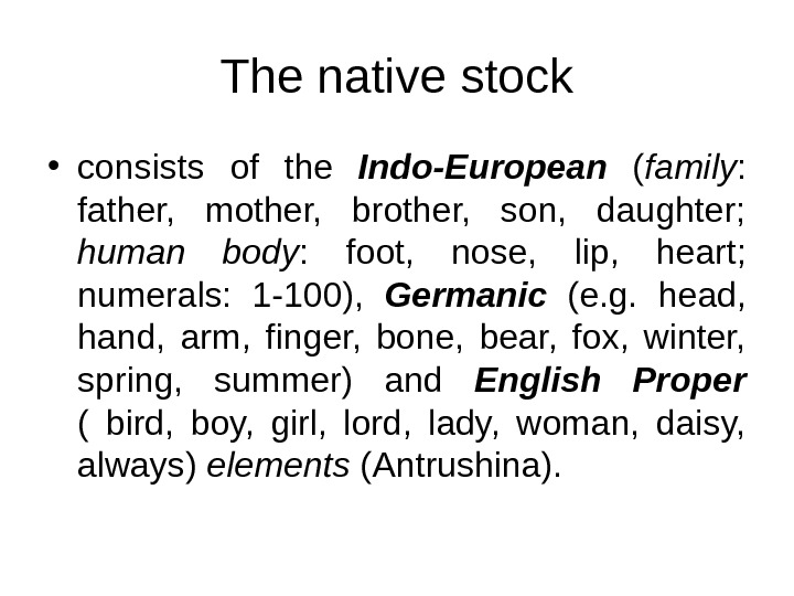 The native stock • consists of the Indo-European  ( family :  father,  mother,