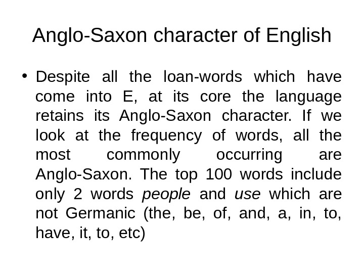 Anglo-Saxon character of English • Despite all the loan-words which have come into E,  at