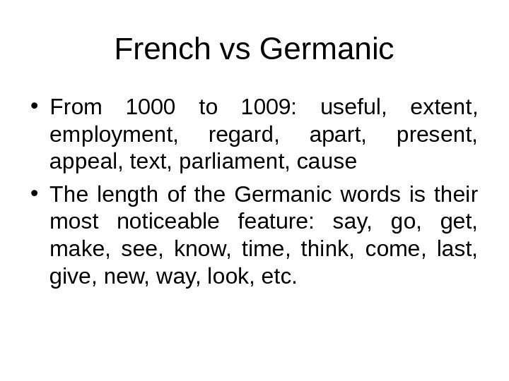 French vs Germanic • From 1000 to 1009:  useful,  extent,  employment,  regard,