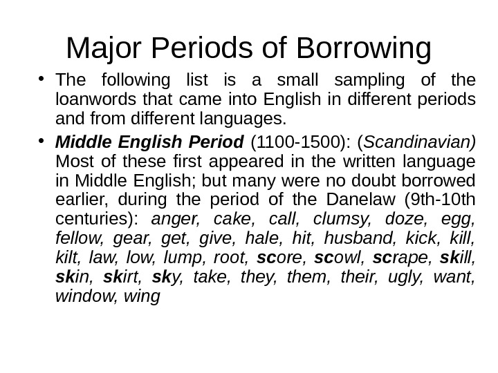 Major Periods of Borrowing • The following list is a small sampling of the loanwords that