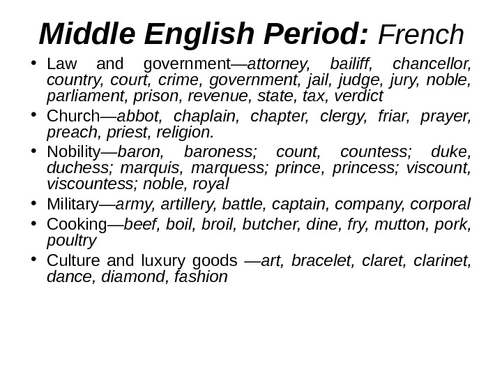 Middle English Period:  French • Law and government —attorney,  bailiff,  chancellor,  country,