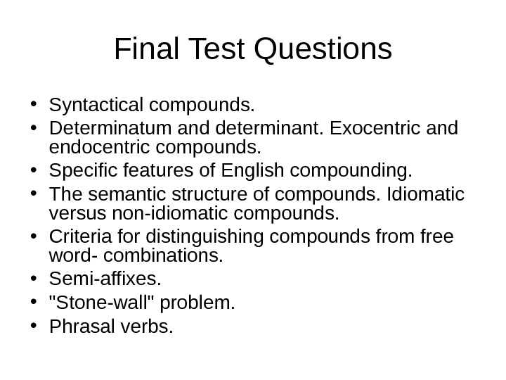 Final Test Questions • Syntactical compounds.  • Determinatum and determinant. Exocentric and endocentric compounds.