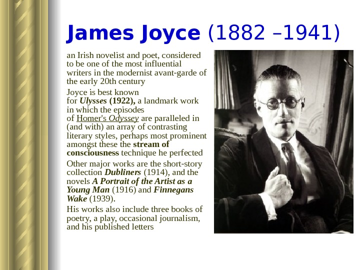 James Joyce (1882 – 1941)  an Irish novelist and poet, considered to be one of