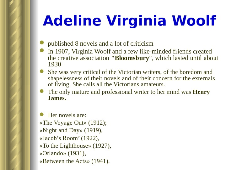 Adeline Virginia Woolf published 8 novels and a lot of criticism  In 1907, Virginia Woolf