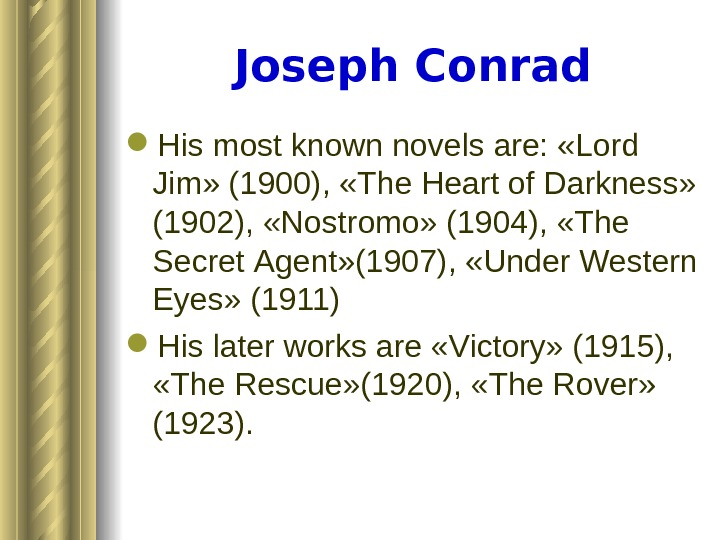 Joseph Conrad Hismostknown novelsare: «Lord Jim» (1900), «The. Heartof. Darkness» (1902),  «Nostromo» (1904), «The Secret