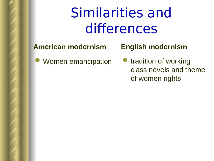 Similarities and differences American modernism Womenemancipation English modernism traditionofworking classnovelsandtheme ofwomenrights