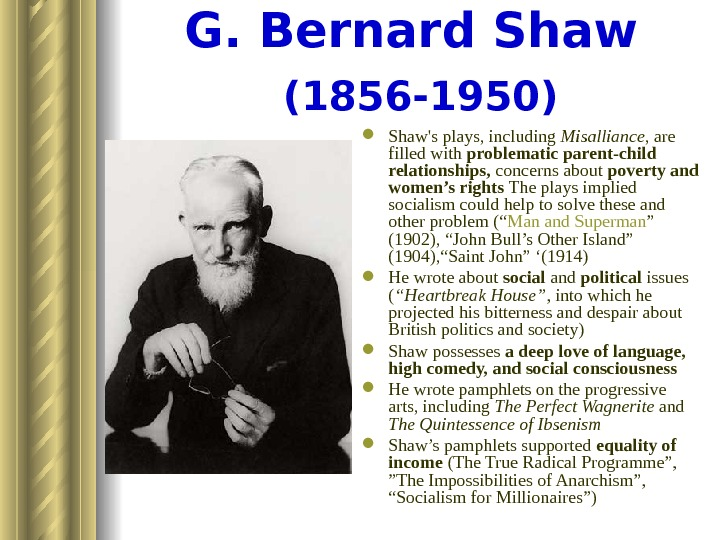 G. Bernard Shaw  (1856 -1950) Shaw's plays, including Misalliance , are filled with problematic parent-child