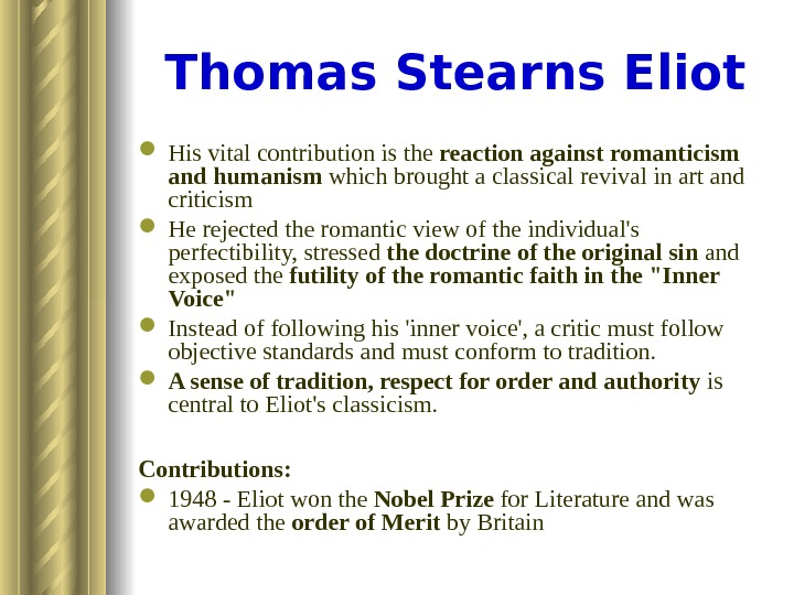 Thomas Stearns Eliot His vital contribution is the reaction against romanticism and humanism which brought a