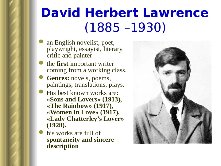 David Herbert Lawrence  (1885 – 1930)  an English novelist, poet,  playwright, essayist, literary