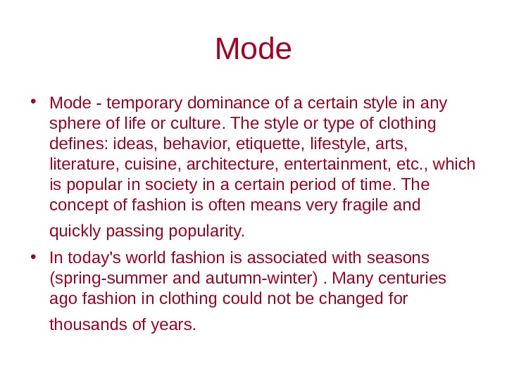 Mode • Mode - temporary dominance of a certain style in any sphere of