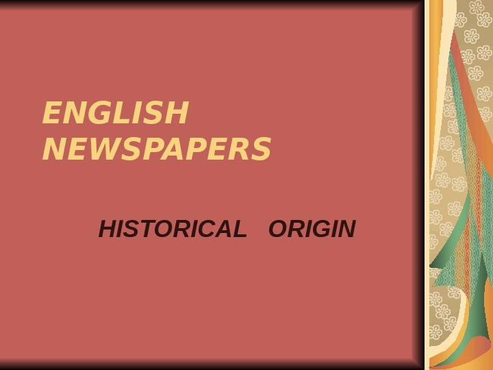 ENGLISH NEWSPAPERS HISTORICAL  ORIGIN