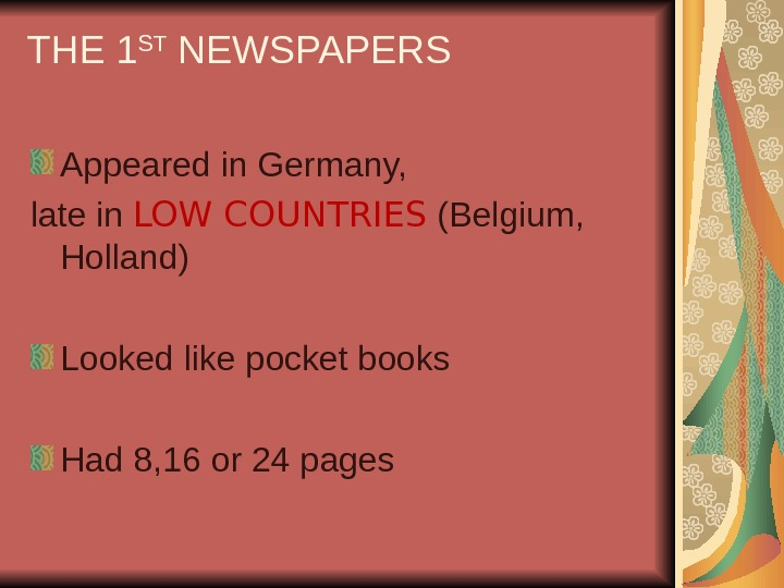 THE 1 ST NEWSPAPERS Appeared in Germany,  late in LOW COUNTRIES (Belgium,  Holland) Looked