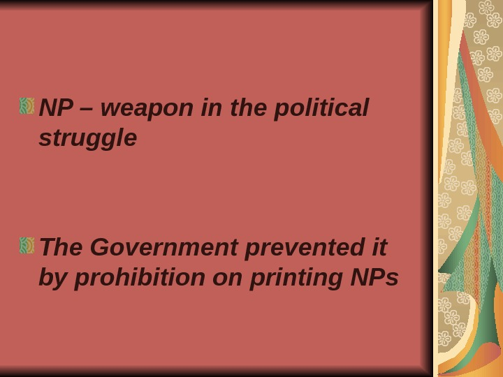 NP – weapon in the political struggle The Government prevented it by prohibition on printing NPs