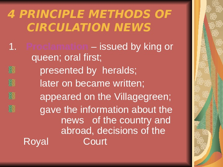 4 PRINCIPLE METHODS OF   CIRCULATION NEWS 1.  Proclamation – issued by king or