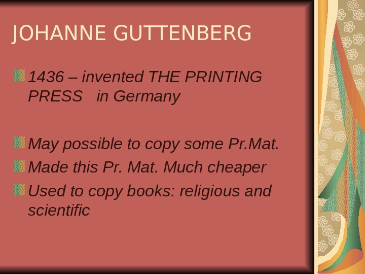 JOHANNE GUTTENBERG 1436 – invented THE PRINTING PRESS  in Germany May possible to copy some
