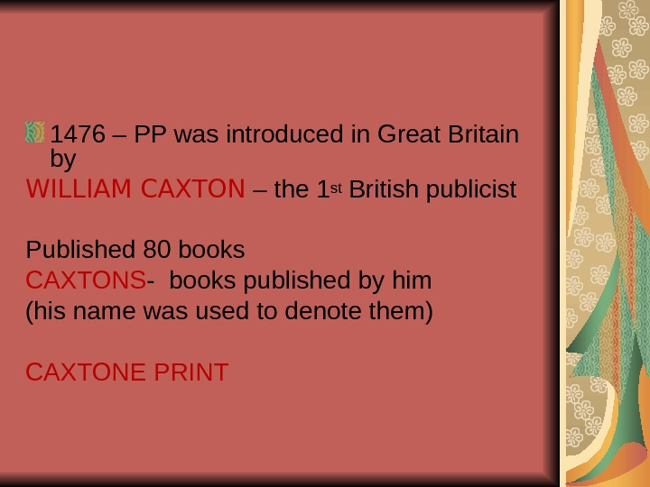 1476 – PP was introduced in Great Britain by WILLIAM CAXTON – the 1 st British