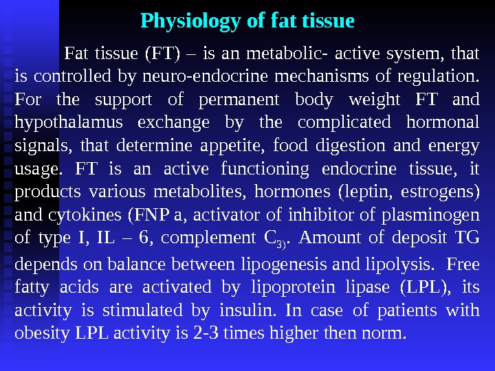 Physiology of fat tissue Fat tissue (FT) – is an metabolic- active system,