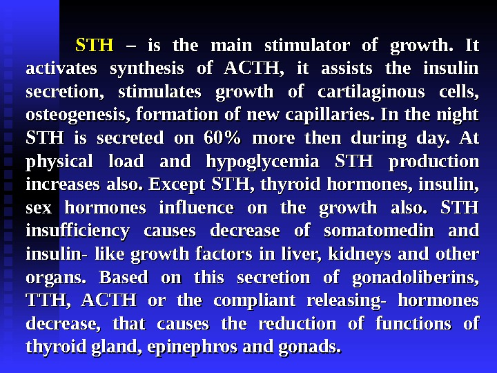 STHSTH  – – is the main stimulator of growth.  It activates synthesis