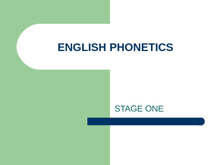 ENGLISH PHONETICS STAGE ONE