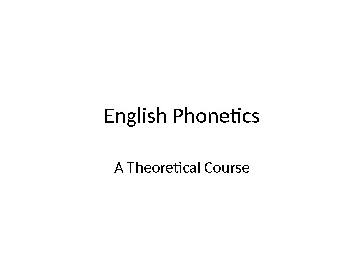English Phonetics A Theoretical Course