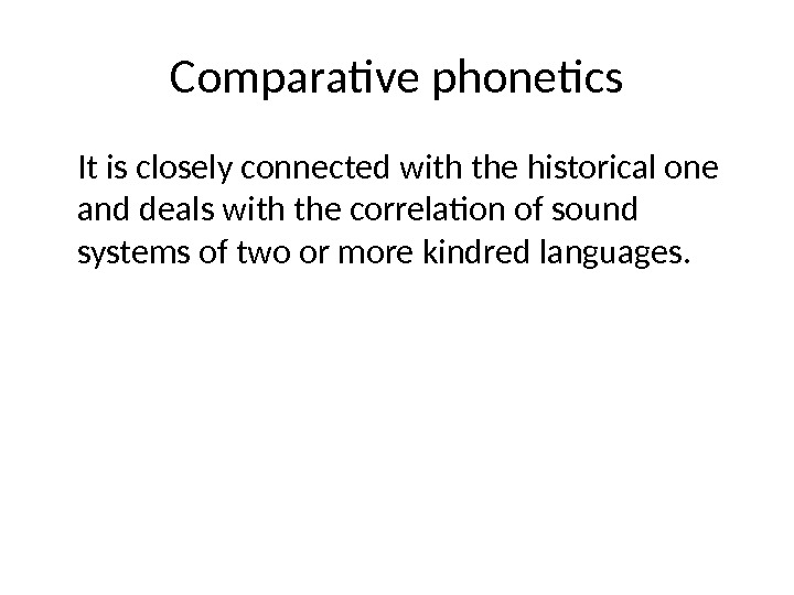 Comparative phonetics It is closely connected with the historical one and deals with the correlation of
