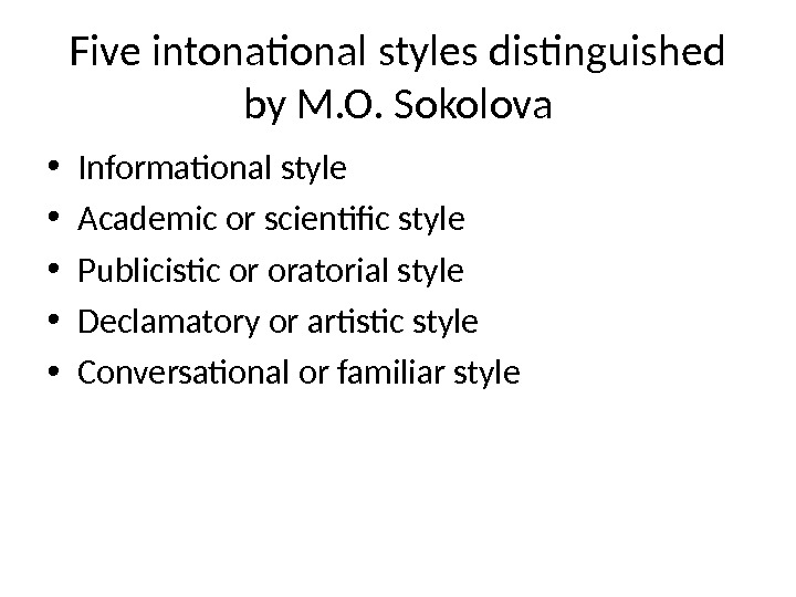 Five intonational styles distinguished by M. O. Sokolova • Informational style • Academic or scientific style