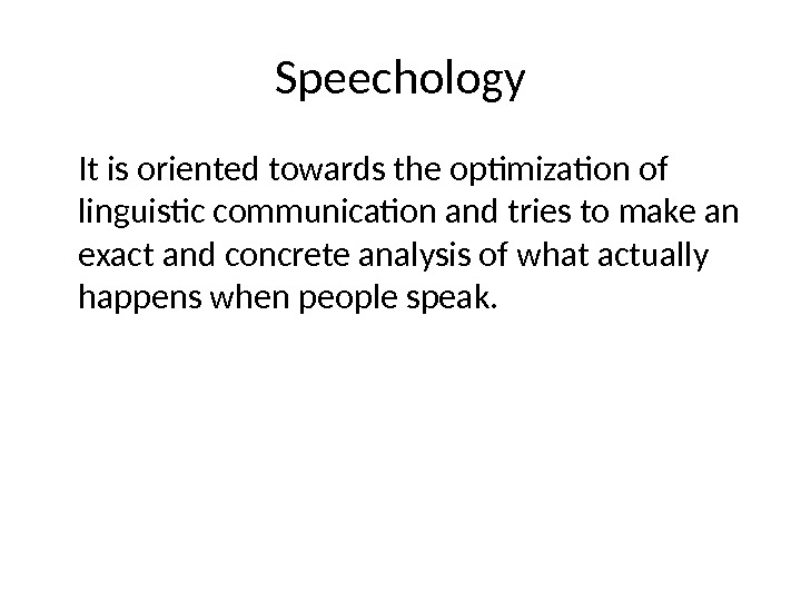 Speechology It is oriented towards the optimization of linguistic communication and tries to make an exact