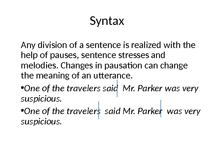 Syntax Any division of a sentence is realized with the help of pauses, sentence stresses and