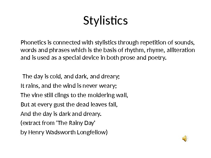 Stylistics Phonetics is connected with stylistics through repetition of sounds,  words and phrases which is
