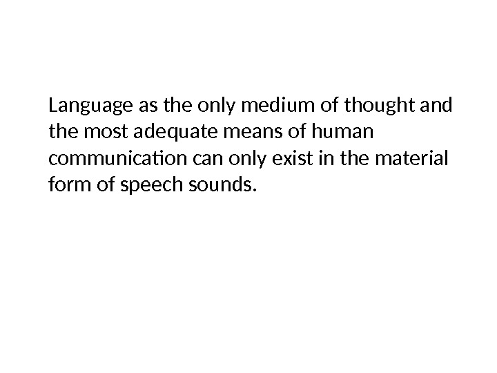 Language as the only medium of thought and the most adequate means of human communication can