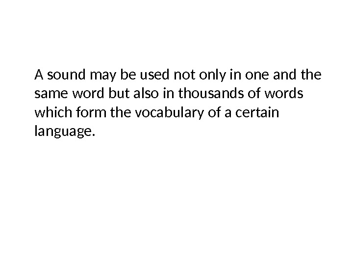 A sound may be used not only in one and the same word but also in