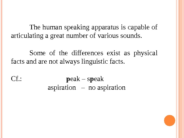 The human speaking apparatus is capable of articulating a great number of various sounds. Some of