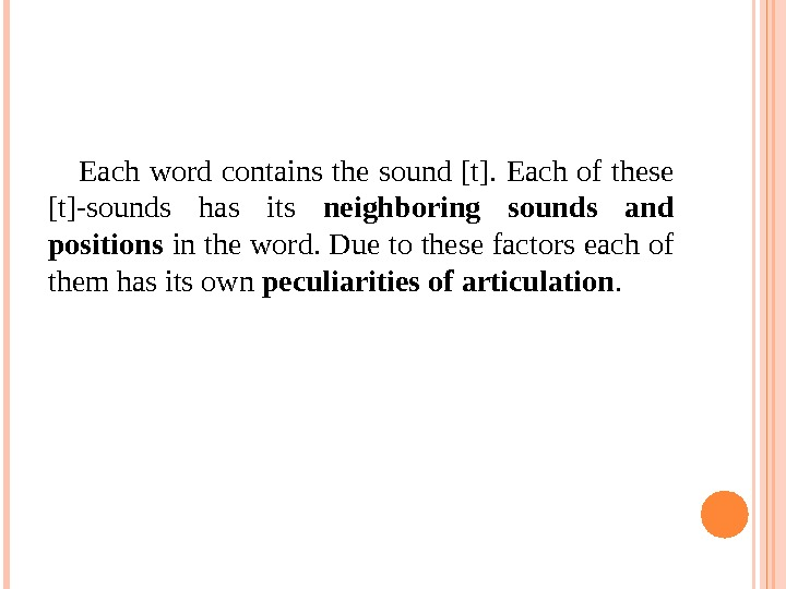 Each word contains the sound [t].  Each of these [t]-sounds has its neighboring sounds and