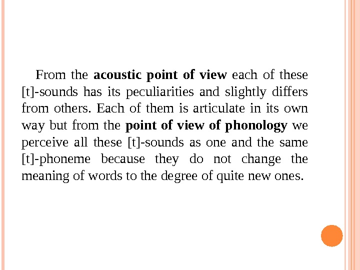 From the acoustic point of view  each of these [t]-sounds has its peculiarities and slightly