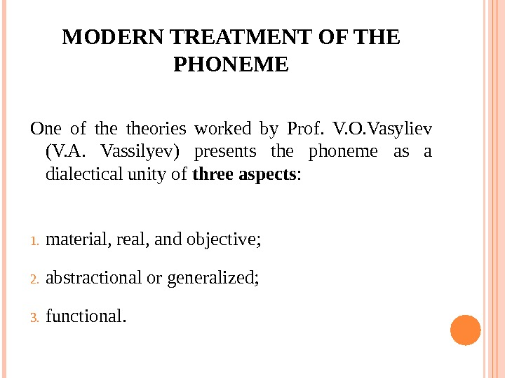 MODERN TREATMENT OF THE PHONEME One of theories worked by Prof.  V. O. Vasyliev (V.