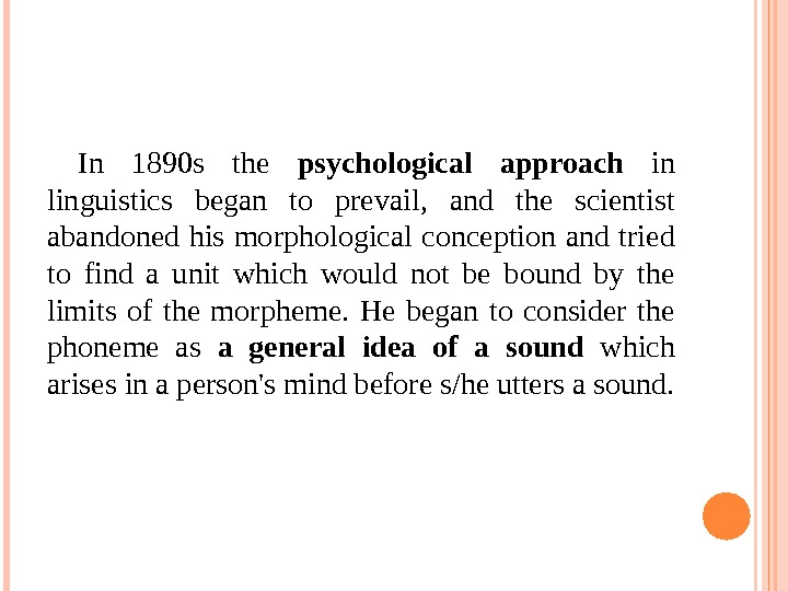 In 1890 s the psychological approach in linguistics began to prevail,  and the scientist abandoned