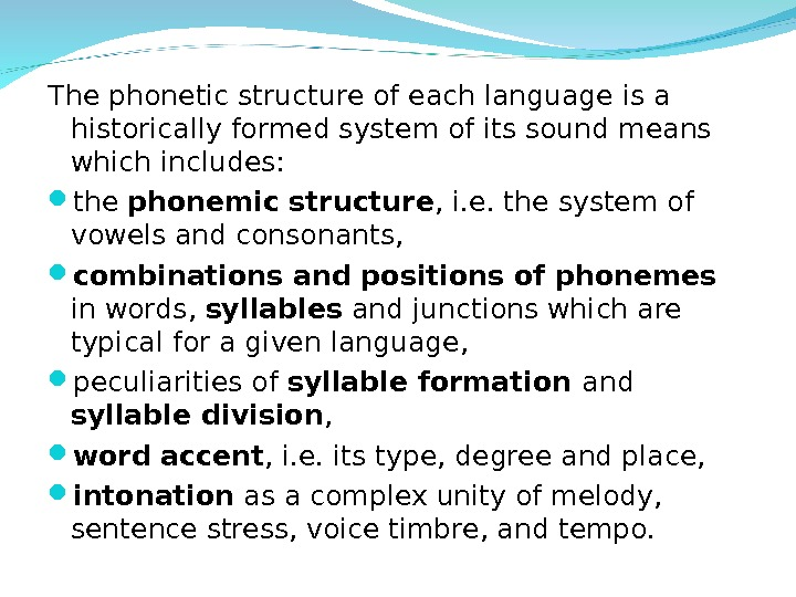 The phonetic structure of each language is a historically formed system of its sound means which