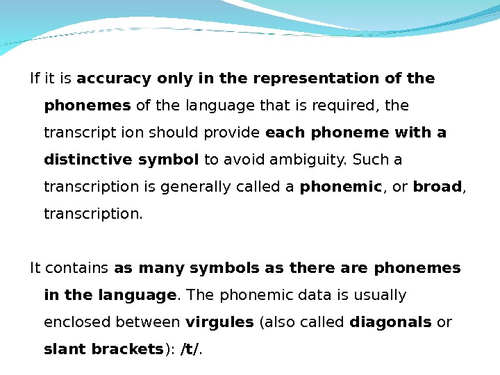 If it is accuracy only in the representation of the phonemes of the language that is