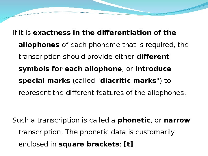If it is exactness in the differentiation of the allophones of each phoneme that is required,