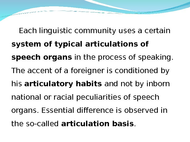 Each linguistic community uses a certain system of typical articulations of speech organs in the process