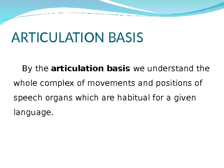 By the articulation basis we understand the whole complex of movements and positions of speech organs