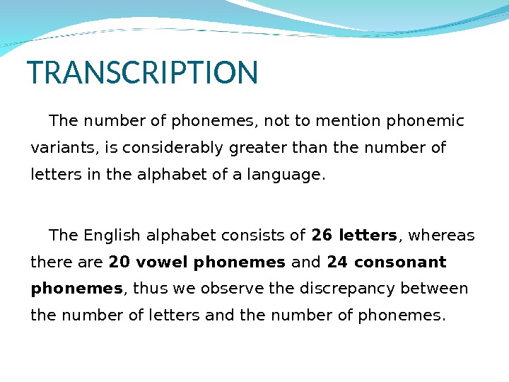 TRANSCRIPTION The number of phonemes, not to mention phonemic variants, is considerably greater than the number